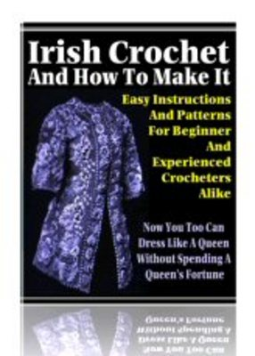 Pay for Irish Crochet Patterns, Irish Crochet And How To Make It